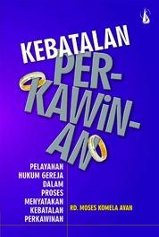 Cover Kebatalan Perkawinan, Pelayanan Hukum Gereja dalam Proses Menyatakan Kebatalan Perkawinan oleh RD. Moses Komela Avan