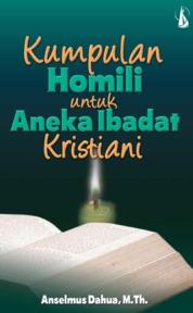 Kumpulan Homili untuk Aneka Ibadat Kristiani by Anselmus Dahua, M.Th. Cover
