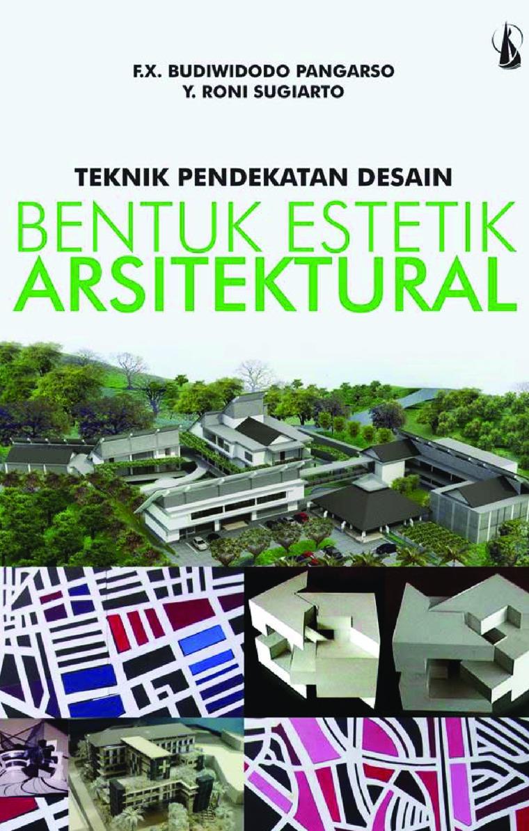 Teknik Pendekatan Desain Bentuk Estetik Arsitektural by F.X. Budiwidodo Pangarso Digital Book