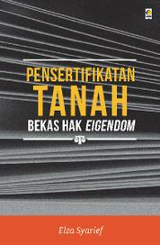 Cover Pensertifikatan Tanah Bekas Hak Eigendom oleh Elza Syarief
