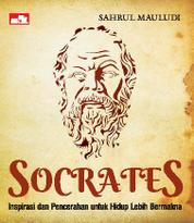 Cover Socrates: Inspirasi dan Pencerahan untuk Hidup Lebih Bermakna oleh Sahrul Mauludi