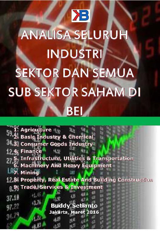 Analisa Seluruh Industri Sektor dan Semua Sub Sektor Saham di BEI 2015 by Buddy Setianto Digital Book
