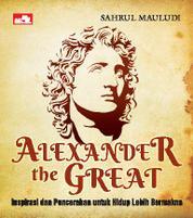 Cover Alexander The Great - Inspirasi dan Pencerahan untuk Hidup Lebih Bermakna oleh Sahrul Mauludi