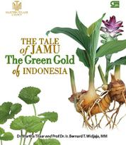 Cover The Tale of Jamu - The Green Gold of Indonesia oleh