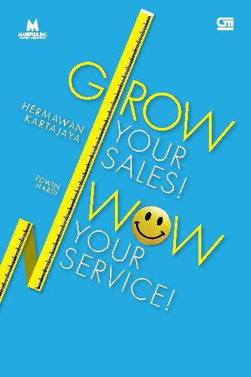 Grow Your Sales! Wow Your Service by Hermawan Digital Book