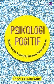 Psikologi Positif: Pendekatan Saintifik Menuju Kebahagiaan by Iman Setiadi Cover