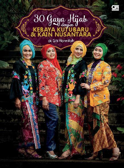 Jual Buku 30 Gaya Hijab Dengan Kebaya Kutubaru Kain Nusantara Oleh