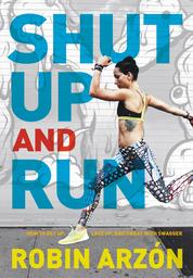 Shut Up and Run by Robin Arzon Cover