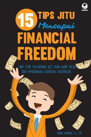 Buku Digital 15 Tips Jitu Mencapai Financial Freedom (Cara Cepat Melindungi Aset yang Anda Miliki dan Membangun Kekayaan Substansial) oleh Edwin Santoso, S.E., CFP