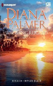 Cover Wyoming Rugged - Kekasih Impian Blair oleh Diana Palmer
