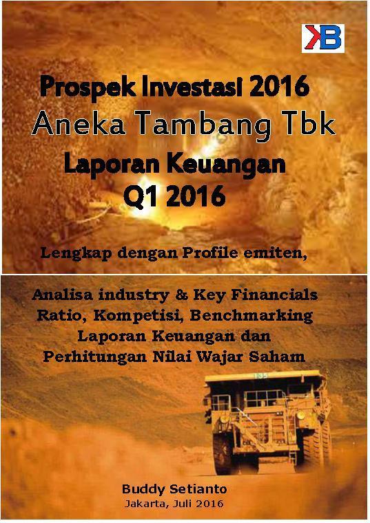 Buku Digital Prospek Investasi 2016 Aneka Tambang Tbk Laporan Keuangan Q1 2016 oleh Buddy Setianto