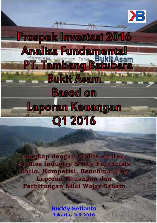 Buku Digital Prospek Investasi 2016 Analisa Fundamental PT. Tambang Batubara Bukit Asam Based On Laporan Keuangan Q1 2016 oleh Buddy Setianto