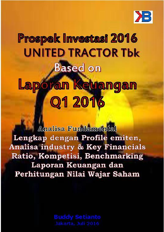 Buku Digital Prospek Investasi 2016 United Tractor Tbk Based On Laporan Keuangan Q1 2016 oleh Buddy Setianto
