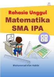 Cover Rahasia Unggul Matematika SMA IPA oleh Muhammad Irfan Habibi