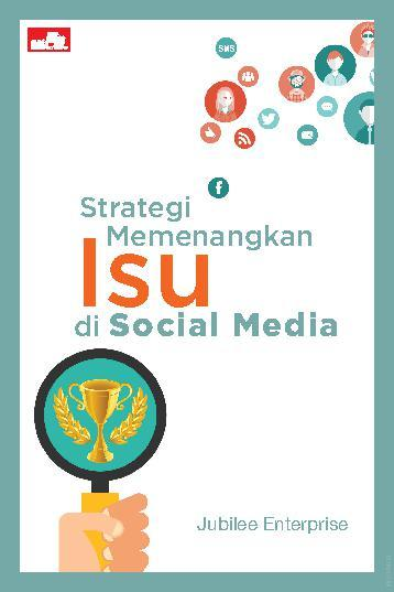Strategi Memenangkan Isu di Sosial Media by Jubilee Enterprise Digital Book