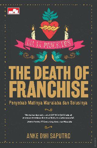 The Death of Franchise - Penyebab Matinya Waralaba dan Solusinya by Anke Dwi Saputro Digital Book