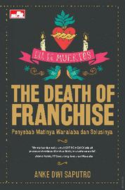 The Death of Franchise - Penyebab Matinya Waralaba dan Solusinya by Cover