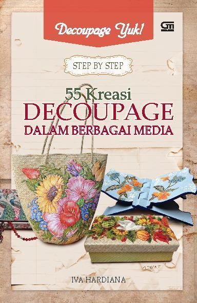 Buku Digital Decoupage Yuk! Step by Step: 55 Kreasi Decoupage dalam Berbagai Media oleh Iva Hardiana