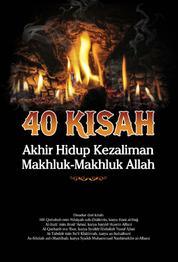 Cover 40 Kisah Akhir Hidup Kezaliman Makhluk-Makhluk Allah oleh