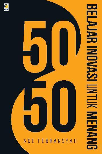 50/50 Belajar Inovasi Untuk Menang by Ade Febransyah Digital Book