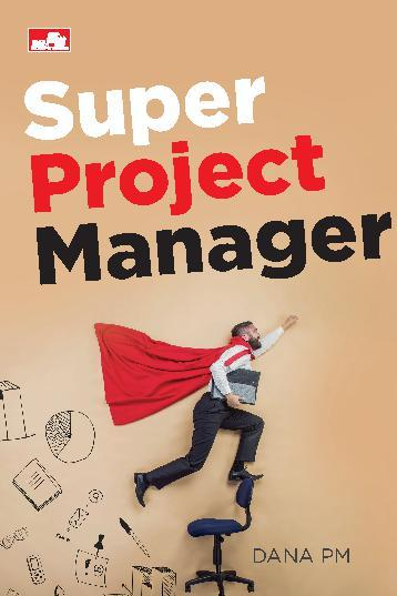 Super Project Manager by Dana P. Mulyoto, PMP Digital Book