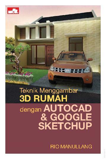 Jual Buku Teknik Menggambar 3D Rumah Dengan AutoCAD & Google