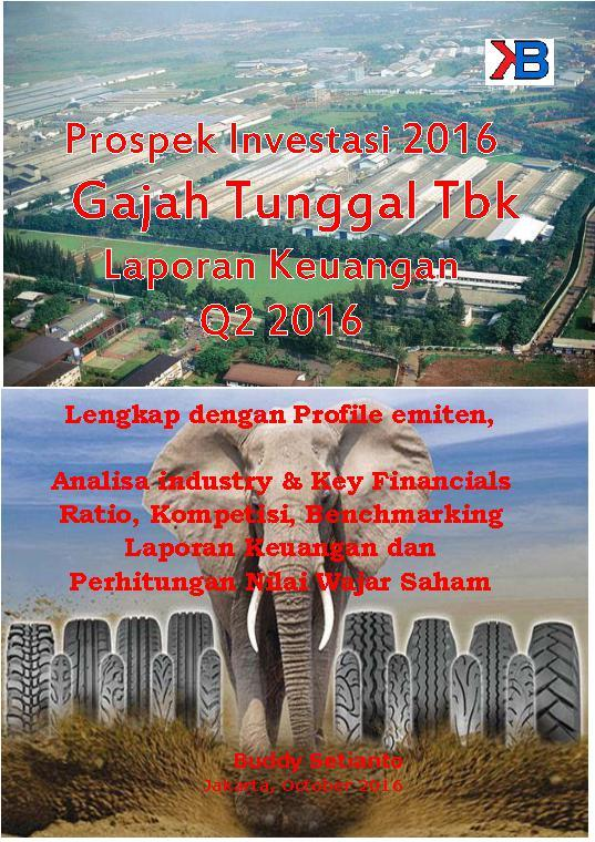 Prospek Investasi 2016 Gajah Tunggal Tbk per Laporan Keuangan Q2 2016 by Buddy Setianto Digital Book