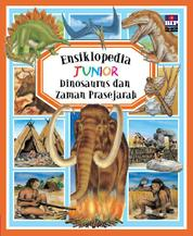 Cover Ensiklopedia Junior : Dinosaurus dan Zaman Prasejarah oleh