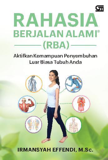 Rahasia Berjalan Alami: Aktifkan Kemampuan Penyembuhan Luar Biasa Tubuh Anda by Irmansyah Effendi Digital Book