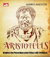 Cover Aristoteles: Inspirasi untuk Hidup Lebih Bermakna oleh Sahrul Mauludi