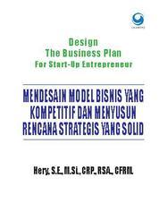 Design The Business Plan for Start Up Entrepreneur: Mendesain Model Bisnis yang Kompetitif dan Menyusun Rencana Strategis yang Solid by Hery, S.E., M.Si., CRP., RSA., CFRM. Cover