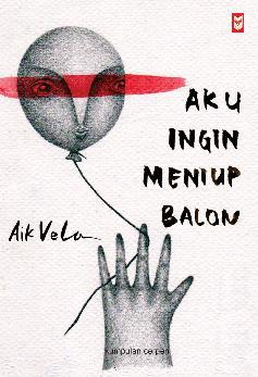 Buku Digital Aku Ingin Meniup Balon oleh Aik Vela