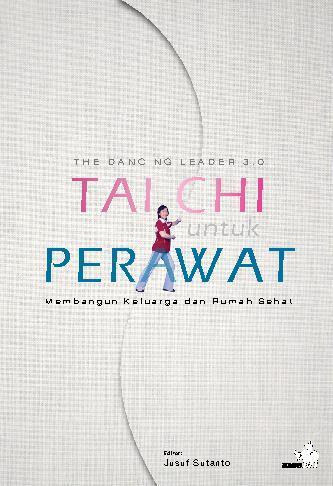Buku Digital The Dancing Leader 3.0 Tai Chi untuk Perawat: Membangun Keluarga dan Rumah Sehat oleh Jusuf Sutanto