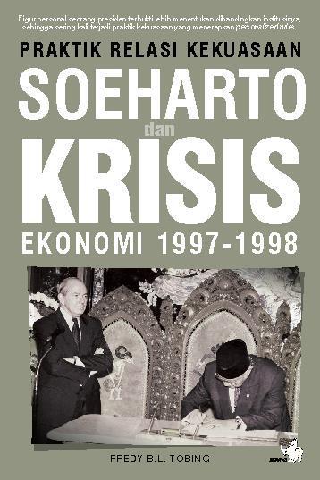 Buku Digital Praktik Relasi Kekuasaan Soeharto dan Krisis Ekonomi 1997-1998 oleh Fredy B. L. Tobing