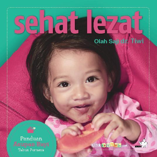 Buku Digital Sehat Lezat: Olah Saji dr. Tiwi - Panduan Asupan Bayi Tahun Pertama oleh I Gusti Ayu Nyoman Partiwi (dr. Tiwi)