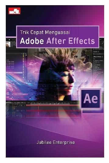 Buku Digital Trik Cepat Menguasai Adobe After Effects oleh Jubilee Enterprise