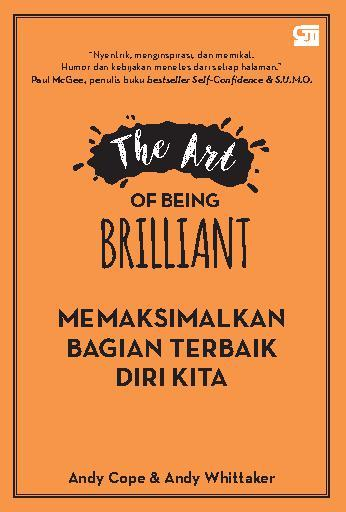 The Art of Being Brilliant: Memaksimalkan Bagian Terbaik Diri Kita by Andy Cope & Andy Whittaker Digital Book