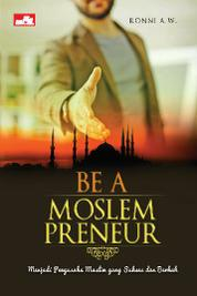 Cover Be a Moslempreneur: Menjadi Pengusaha Muslim yang Sukses dan Berkah oleh