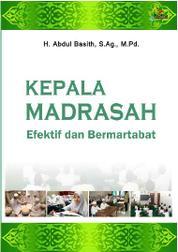 Cover Kepala Madrasah Bermartabat oleh H. Abd. Basith, M. Ag