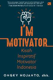 Cover I'm Motivator: Kisah Inspiratif Motivator Indonesia oleh Ongky Hojanto