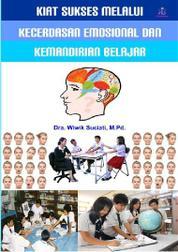 Cover Kiat Sukses Melalui Kecerdasan Emosional dan Kemandirian Belajar oleh Dra. Wiwik Suciati, M.Pd.