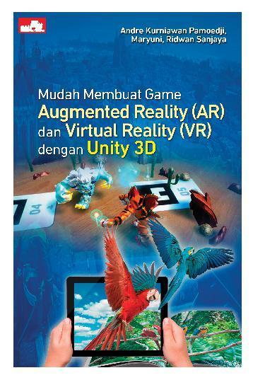 Buku Digital Mudah Membuat Game Augmented Reality (AR) dan Virtual Reality (VR) dengan Unity 3D oleh Andre Kurniawan Pamoedji, Maryuni, Ridwan Sanjaya