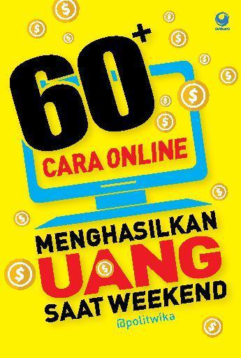 Buku Digital 60+ Cara Online Menghasilkan Uang Saat Weekend oleh @Politwika