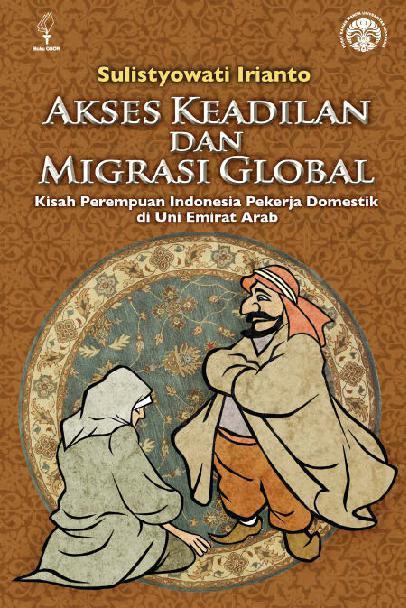 Buku Digital Akses Keadilan dan Migrasi Global: Kisah Perempuan Indonesia Pekerja Domestik di Uni Emirat Arab oleh Sulistyowati Irianto