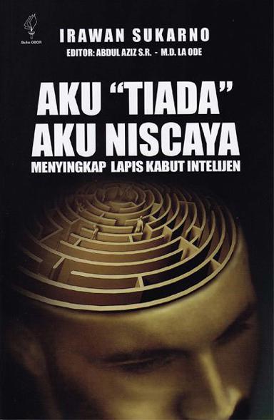 "Buku Digital Aku ""Tiada"" Aku Niscaya: Menyingkap Lapis Kabut Intelijen oleh Irawan Sukarno"