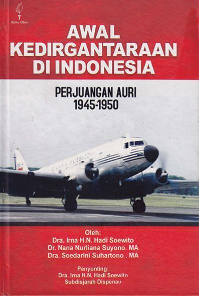 Buku Digital Awal Kedirgantaraan di Indonesia: Perjuangan AURI 1945-1950 oleh Dra. Irna H.N. Hadi Soewito