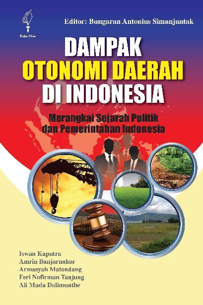 Buku Digital Dampak Otonomi Daerah di Indonesia: Merangkai Sejarah Politik dan Pemerintahan Indonesia oleh Bungaran Antonius Simanjutak