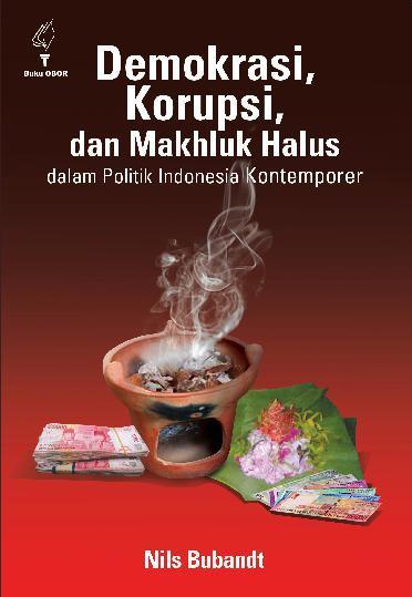Buku Digital Demokrasi, korupsi, dan makhluk halus dalam politik Indonesia kontemporer oleh Nils Bubandt