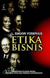 Cover Etika Bisnis: Pendekatan Filsafat Moral Terhadap Perilaku Pebisnis Kontemporer oleh L. Yosephus Sinuor