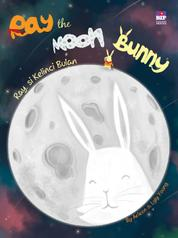 Cover Ray The Moon Bunny: Ray, si Kelinci Bulan oleh